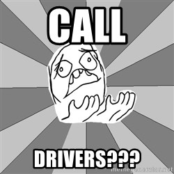 Whyyy??? - Call drivers???