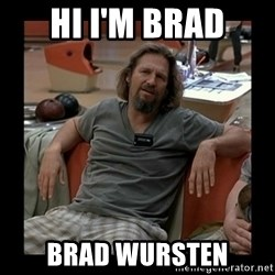 The Dude - Hi i'm BRAD Brad Wursten