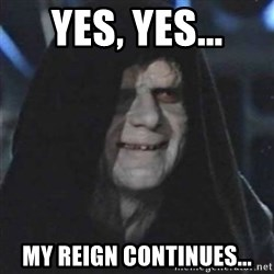 Sith Lord - Yes, yes... My reign continues...