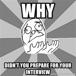 Whyyy??? - Why Didn't You prepare for your interview