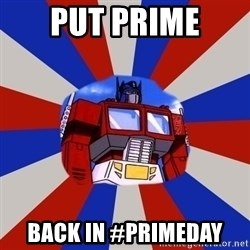 Optimus Prime - PUT PRIME BACk in #Primeday