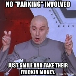 """Dr. Evil Air Quotes - no """"Parking"""" INVOLVED just smile and take their frickin money."""