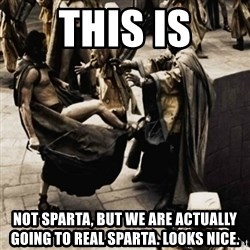 sparta kick - this is not sparta, but we are actually going to real sparta. looks nice.
