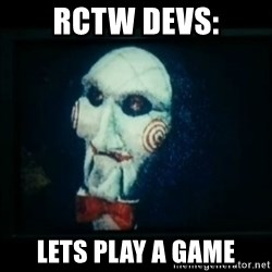 SAW - I wanna play a game - RCTw devs: lets play a game