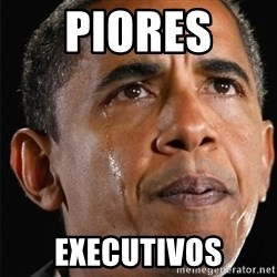 Obama Crying - Piores  EXECUTIVOS
