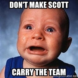 Crying Baby - don't make scott carry the team