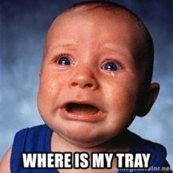 Crying Baby -  where is my tray