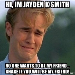 Crying Man - Hi, im jayden k smith No one wants to be my friend... share if you will be my friend!