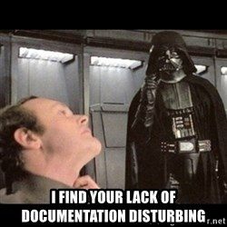 I find your lack of faith disturbing -  i find your lack of documentation disturbing