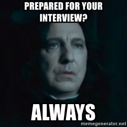 Always Snape - Prepared for your interview? Always