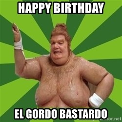 Fat Bastard - Happy birthday el gordo bastardo