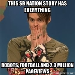 SNL Stefon - This SB Nation story has everything Robots, football and 2.3 million pageviews