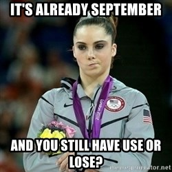 McKayla Maroney Not Impressed - it's already september and you still have use or lose?