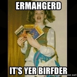 Gersberms Girl - Ermahgerd it's yer birfder