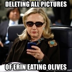 Hillary Clinton Texting - Deleting all pictures Of Erin eating olives