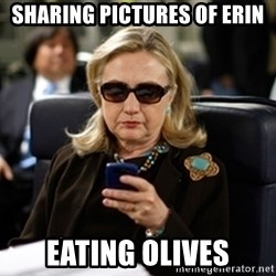 Hillary Clinton Texting - Sharing pictures of Erin Eating olives