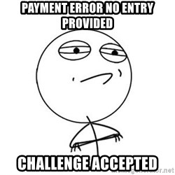 Challenge Accepted HD 1 - Payment Error No ENtry Provided CHALLENGE ACCEPTED