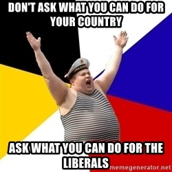 Patriot - don't ask what you can do for your country ask what you can do for the liberals