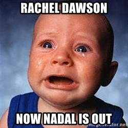 Crying Baby - Rachel Dawson Now nadal is out