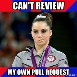 Mckayla Maroney Does Not Approve - can't review my own pull request