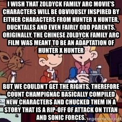 This is Spirou and Fantasio reporting... - I wish that Zoldyck Family arc movie's characters will be obviously inspired by either characters from Hunter x Hunter, Ducktales and even Fairly Odd Parents. Originally, the Chinese Zoldyck family arc film was meant to be an adaptation of Hunter x Hunter but we couldn't get the rights, therefore Count Champignac basically compiled new characters and chucked them in a story that is a rip-off of Attack on Titan and Sonic Forces.