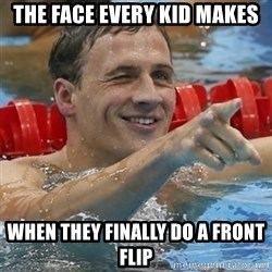 Ryan Lochte - the face every kid makes when they finally do a front flip