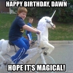 unicorn - Happy birthday, dawn hope it's MAGICAL!