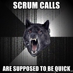 flniuydl - scrum calls are supposed to be quick