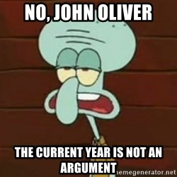 no patrick mayonnaise is not an instrument - No, john oliver The current year is not an argument