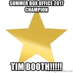 Gold Star Jimmy - Summer Box Office 2017 Champion Tim Booth!!!!!