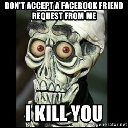 Achmed the dead terrorist - Don't accept a facebook friend request from me  I kill you