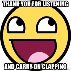 Awesome Smiley - Thank You for listening and carry on clapping