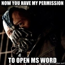 Bane Permission to Die - Now you have my permission to open MS word