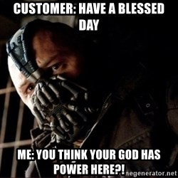 Bane Permission to Die - Customer: Have a blessed day me: You think your god has power here?!