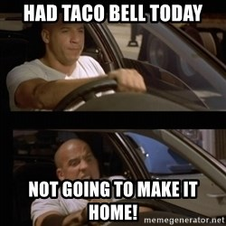 Vin Diesel Car - Had taco bell today Not going to make it home!