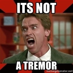 Arnold Schwarzenegger 1 - its not a tremor