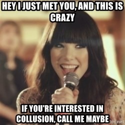 Carly Rae Jepsen Call Me Maybe - hey I just met you, and this is crazy if you're interested in collusion, call me maybe