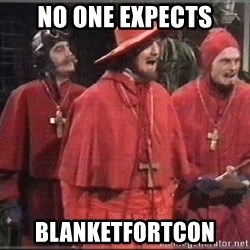 spanish inquisition - No one expects blanketfortcon