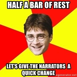cheeky harry potter - half a bar of rest let's give the NARRATORS  a quick change