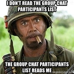 Tropic Thunder Downey - i don't read the group chat participants list the group chat participants list reads me