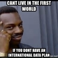 Pretty smart - Cant live in the first world if you dont have an international data plan
