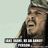 Jack Sparrow Reaction -  Jake (ham), he an Annoy person