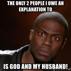 kevin hart nigga - The only 2 people i owe an explanation to Is God and my husband!