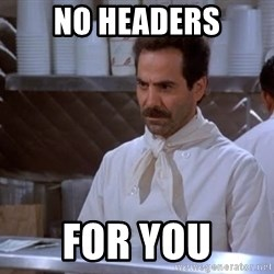 soup nazi - No headers For you