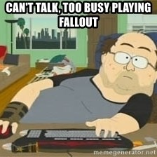 South Park Wow Guy - Can't talk, too busy playing Fallout