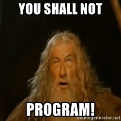 Gandalf You Shall Not Pass - You shall not Program!