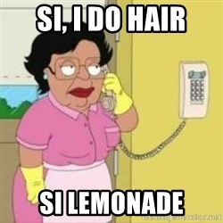 Family guy maid - si, i do hair si lemonade