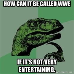Raptor - How can it be called WWE If it's not very entertaining.