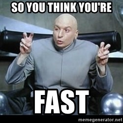 dr. evil quotation marks - So you think you're Fast