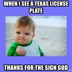 Baby fist - when I see a Texas license plate Thanks for the sign God